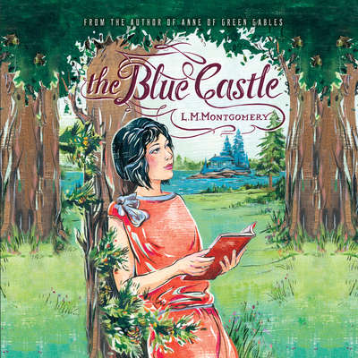 The Blue Castle Audiobook, by L. M. Montgomery