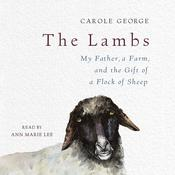 The Lambs: My Father, a Farm, and the Gift of a Flock of Sheep Audiobook, by Carole George