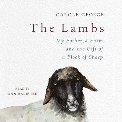 The Lambs: My Father, a Farm, and the Gift of a Flock of Sheep Audiobook, by Charles Sures