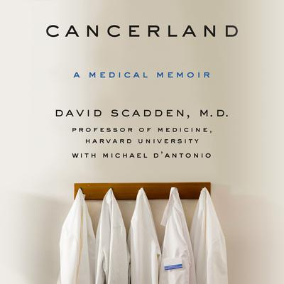 Cancerland: A Medical Memoir Audiobook, by David Scadden