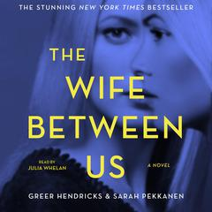 The Wife between Us: A Novel Audiobook, by Greer Hendricks, Sarah Pekkanen