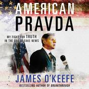American Pravda: My Fight for Truth in the Era of Fake News Audiobook, by James O'Keefe