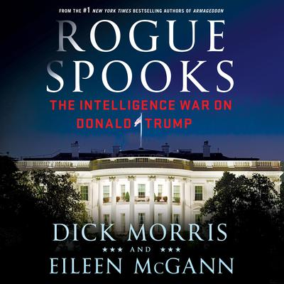 Rogue Spooks: The Intelligence War on Donald Trump Audiobook, by Dick Morris