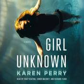 Girl Unknown: A Novel Audiobook, by Karen Perry