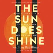The Sun Does Shine: How I Found Life and Freedom on Death Row Audiobook, by Anthony Raye Hinton, Lara Love Hardin
