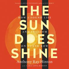 The Sun Does Shine: How I Found Life and Freedom on Death Row (Oprahs Book Club Summer 2018 Selection) Audiobook, by Anthony Ray Hinton, Lara Love Hardin