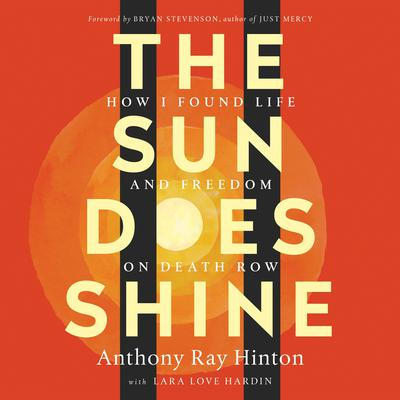 The Sun Does Shine: How I Found Life and Freedom on Death Row (Oprahs Book Club Summer 2018 Selection) Audiobook, by Anthony Ray Hinton