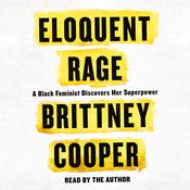 Eloquent Rage: A Black Feminist Discovers Her Superpower Audiobook, by Brittney Cooper