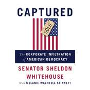 Captured: The Corporate Infiltration of American Democracy Audiobook, by Sheldon Whitehouse, Melanie Wachtell Stinnett