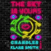 The Sky Is Yours: A Novel Audiobook, by Chandler Klang Smith