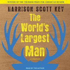 The Worlds Largest Man:  A Memoir Audiobook, by Harrison Scott Key