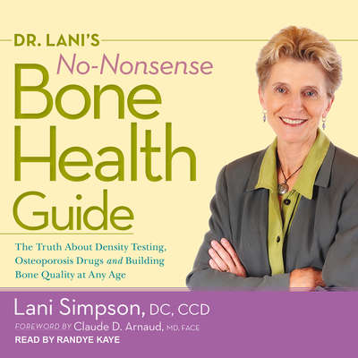 Dr. Lanis No-Nonsense Bone Health Guide: The Truth About Density Testing, Osteoporosis Drugs, and Building Bone Quality at Any Age Audiobook, by Lani Simpson, DC, CCD