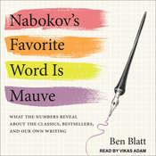 Nabokovs Favorite Word Is Mauve: What the Numbers Reveal About the Classics, Bestsellers, and Our Own Writing Audiobook, by Ben Blatt