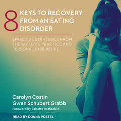 8 Keys to Recovery from an Eating Disorder: Effective Strategies from Therapeutic Practice and Personal Experience Audiobook, by Carolyn Costin, Gwen Schubert Grabb
