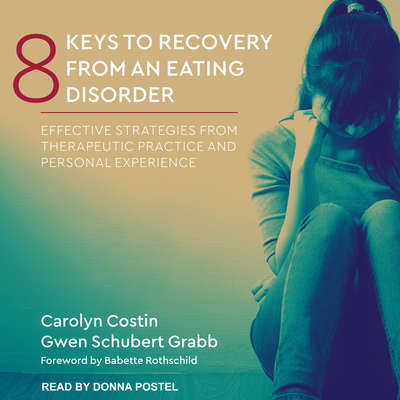 8 Keys to Recovery from an Eating Disorder: Effective Strategies from Therapeutic Practice and Personal Experience Audiobook, by Carolyn Costin