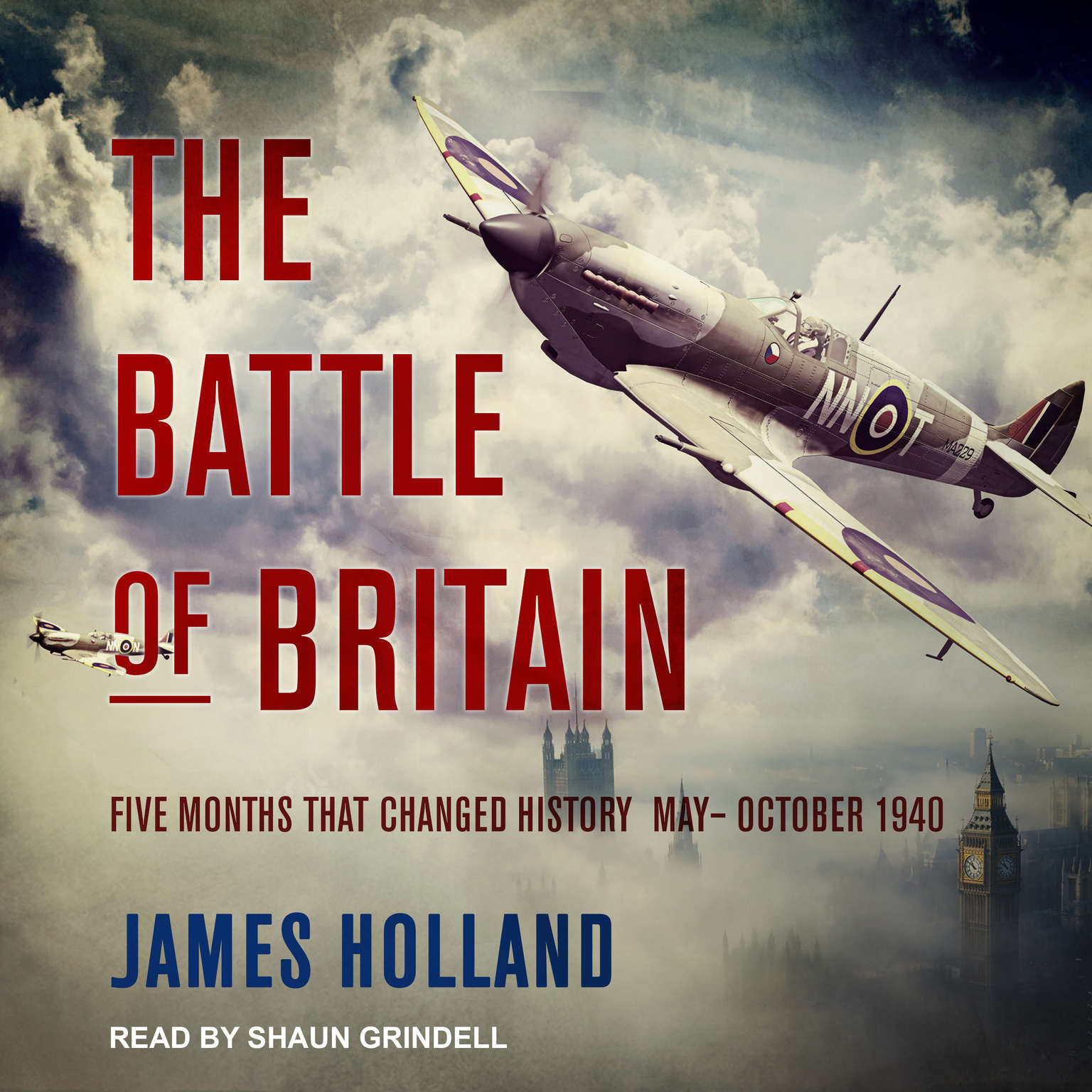 The Battle of Britain: Five Months That Changed History; May-October 1940 Audiobook, by James Holland