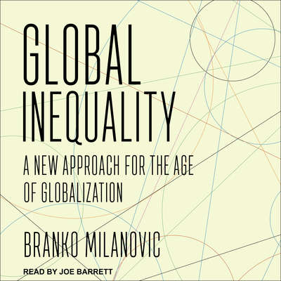 Global Inequality: A New Approach for the Age of Globalization Audiobook, by Branko Milanovic