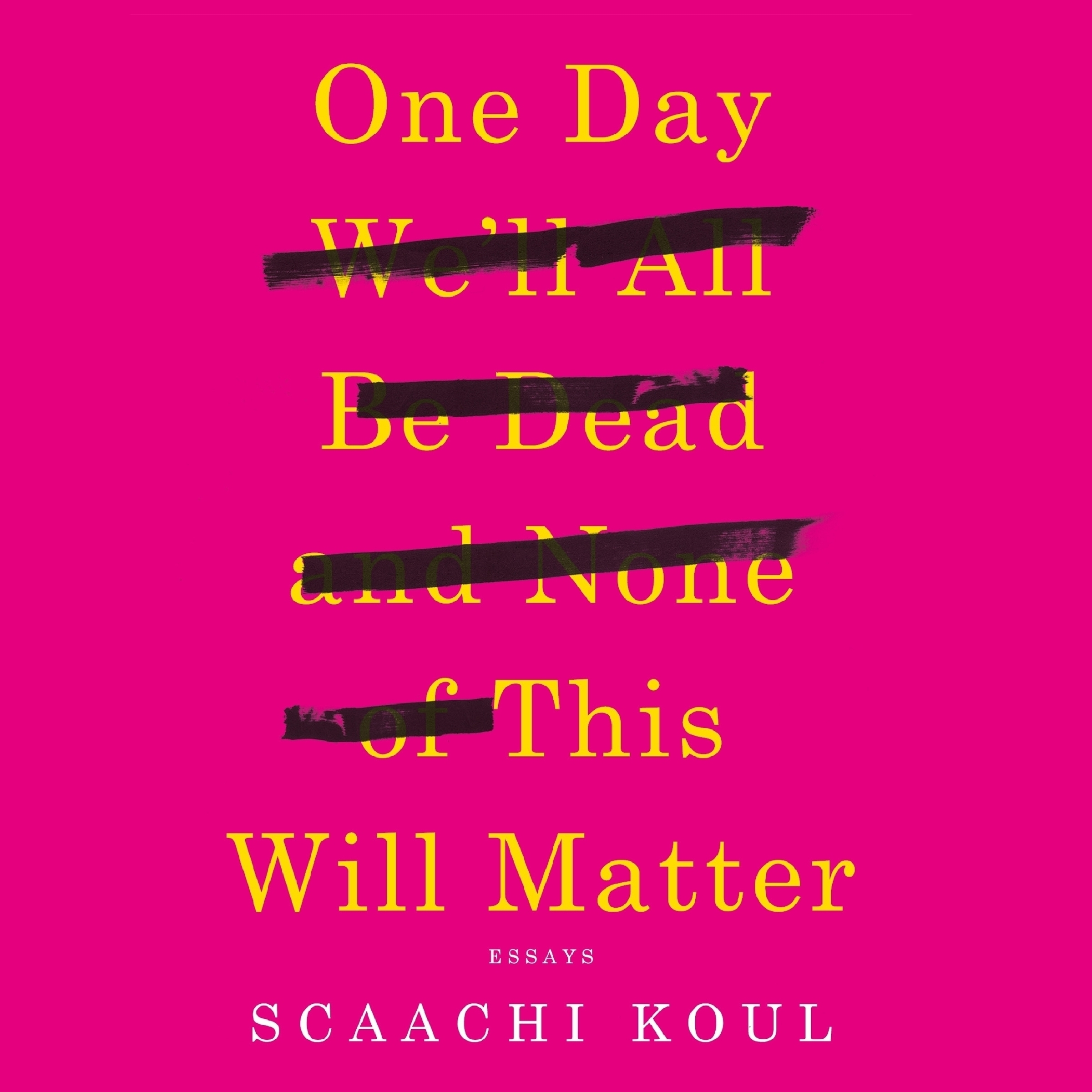 Printable One Day We'll All Be Dead and None of This Will Matter: Essays Audiobook Cover Art