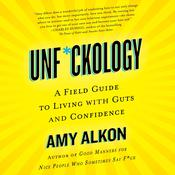 Unf*ckology: A Field Guide to Living with Guts and Confidence Audiobook, by Amy Alkon