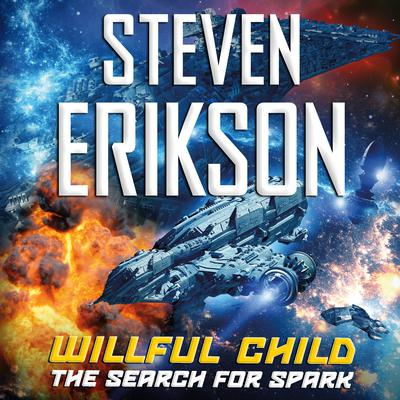 Willful Child: The Search for Spark: The Search for Spark Audiobook, by Steven Erikson