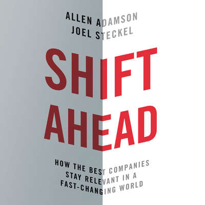 Shift Ahead: How the Best Companies Stay Relevant in a Fast-Changing World Audiobook, by Allen Adamson