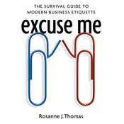 Excuse Me: The Survival Guide to Modern Business Etiquette Audiobook, by Rosanne J. Thomas