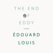 The End of Eddy: A Novel Audiobook, by Édouard Louis