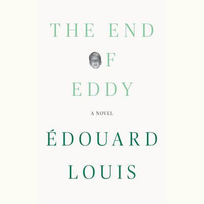 The End of Eddy: A Novel Audiobook, by Édouard Louis