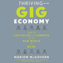 Thriving in the Gig Economy: How to Capitalize and Compete in the New World of Work Audiobook, by Marion McGovern