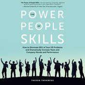 The Power of People Skills: How to Eliminate 90% of Your HR Problems and Dramatically Increase Team and Company Morale and Performance Audiobook, by Trevor Throness