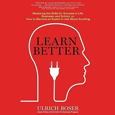Learn Better: Mastering the Skills for Success in Life, Business, and School, or, How to Become an Expert in Just About Anything Audiobook, by