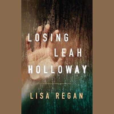 Losing Leah Holloway Audiobook, by Lisa Regan