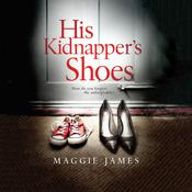 His Kidnapper's Shoes Audiobook, by Maggie James