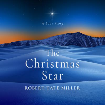 The Christmas Star: A Love Story Audiobook, by Robert Tate Miller