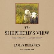The Shepherds View: Modern Photographs From an Ancient Landscape Audiobook, by James Rebanks