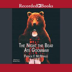 The Night the Bear Ate Goombaw Audiobook, by Patrick F. McManus