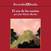 El Oro de los Sueños Audiobook, by Jose Maria Merino