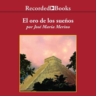 El Oro de los Sueños Audiobook, by José María Merino