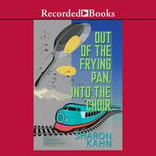 Out of the Frying Pan, Into the Choir Audiobook, by Sharon Kahn