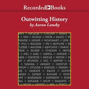 Outwitting History: The Amazing Adventures of a Man Who Rescued a Million Yiddish Books Audiobook, by Aaron Lansky