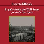 El país creado por Wall Street: La historia prohibida de Panamá  y su canal Audiobook, by Ovidio Díaz Espino