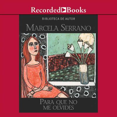 Para que no me olivides Audiobook, by Marcela Serrano