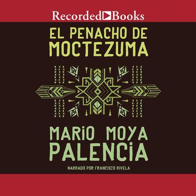 El penacho de Moctezuma Audiobook, by Mario Moya Palencia