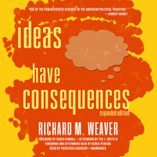 Ideas Have Consequences, Expanded Edition Audiobook, by Richard M. Weaver