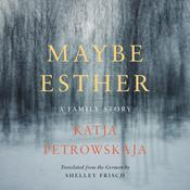 Maybe Esther: A Family Story Audiobook, by Katja Petrowskaja