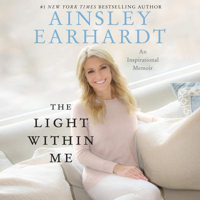The Light within Me: An Inspirational Memoir Audiobook, by Ainsley Earhardt