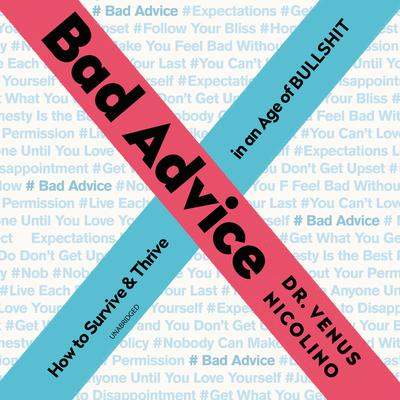 Bad Advice: How to Survive and Thrive in an Age of Bullshit Audiobook, by Venus Nicolino