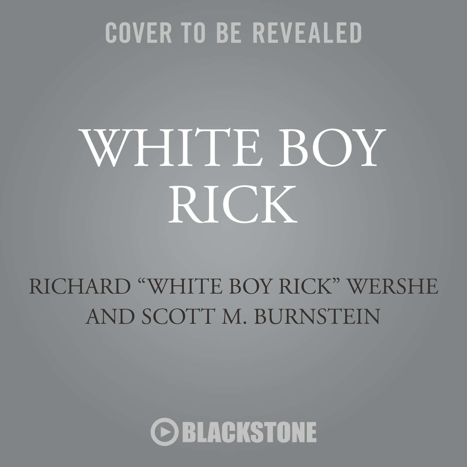"""White Boy Rick: My Time as an Undercover Teenage Drug Informant for the FBI Audiobook, by Richard """"White Boy Rick"""" Wershe"""