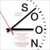 Soon: An Overdue History of Procrastination, From Leonardo and Darwin to You and Me Audiobook, by Andrew Santella|