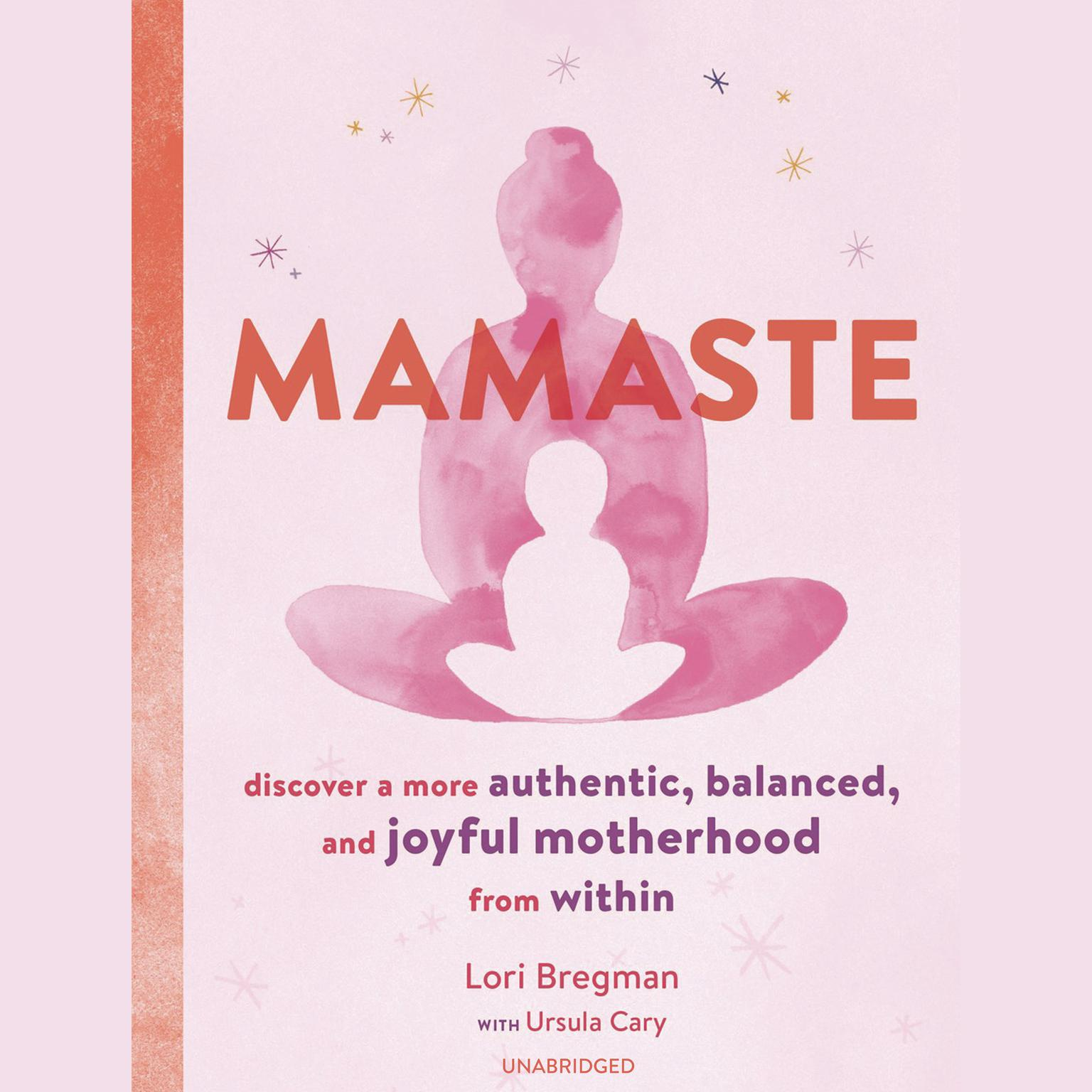 Mamaste: Discover a More Authentic, Balanced, and Joyful Motherhood from Within Audiobook, by Lori Bregman